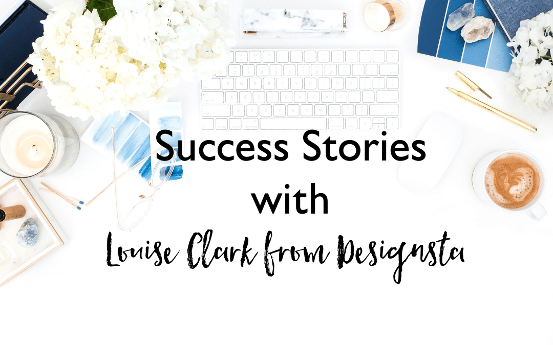 Success Stories with Louise Clark from Designsta