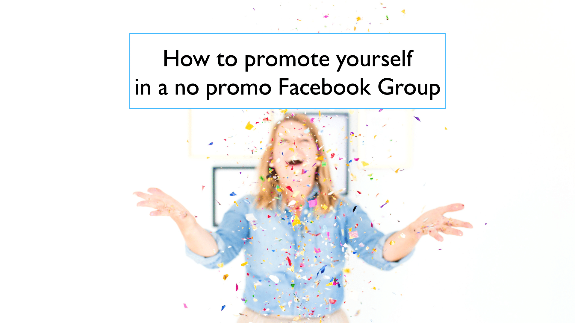 How to promote yourself in a no promo Facebook Group